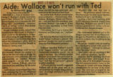 Aide Wallace wont run with Ted